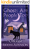 Ghosts Are People Too: A Chantilly Adair Paranormal Cozy Mystery (The Chantilly Adair Paranormal Cozy Mystery Series…