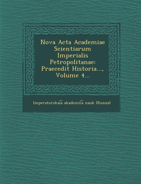 Nova ACTA Academiae Scientiarum Imperialis Petropolitanae: Praecedit Historia..., Volume 4... (French Edition) pdf epub