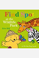 Find Spot at the Wildlife Park: A Lift-the-Flap Book Board book