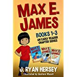 Max E. James: Books 1-3 An Early Reader Chapter Series