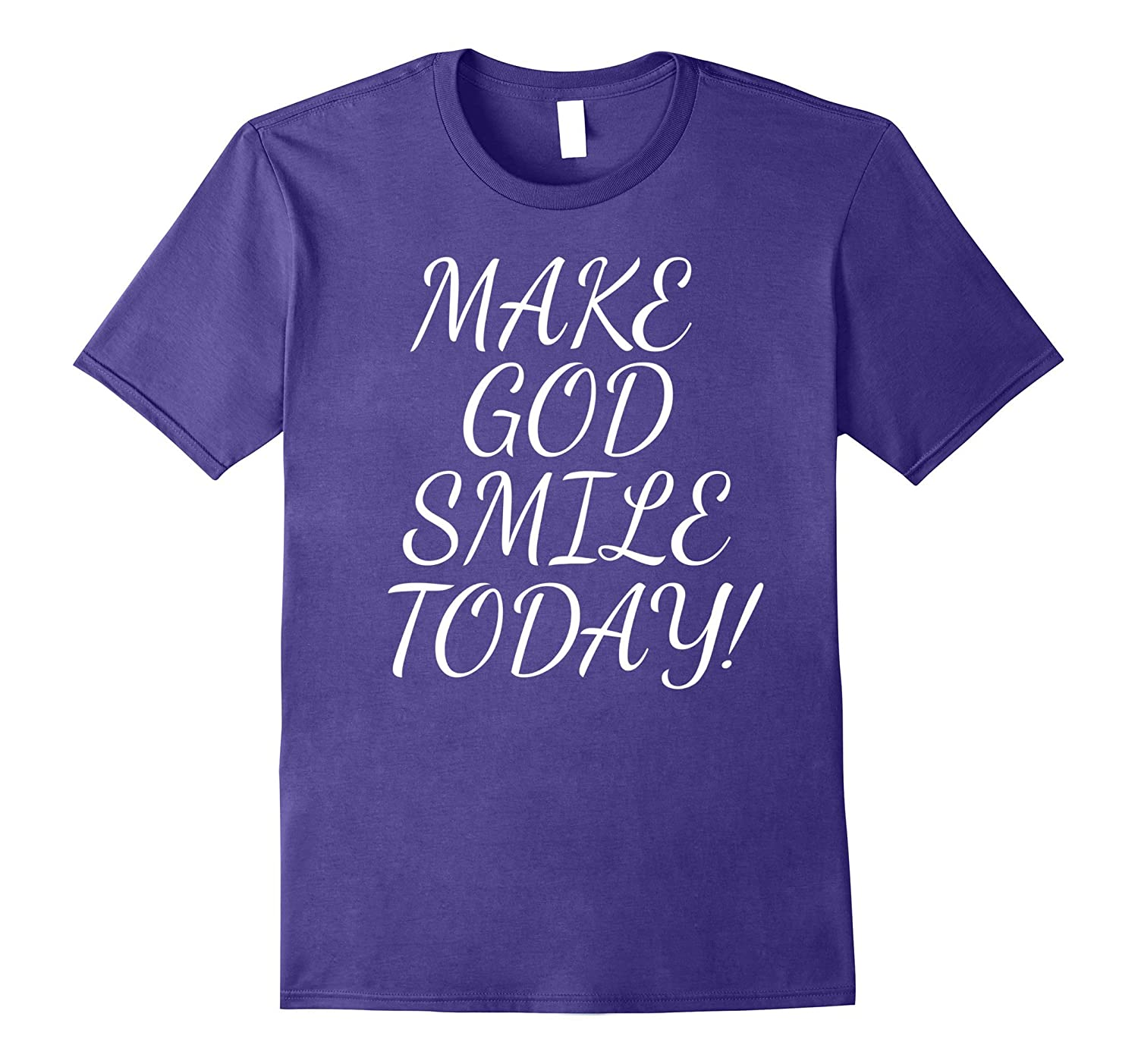 MAKE GOD SMILE TODAY CHRISTIAN QUOTE JESUS BIBLE T-SHIRT-PL