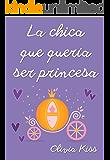 La chica que quería ser princesa (Chicas Magazine nº 5) (Spanish Edition)
