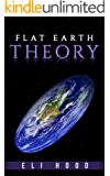 The Flat Earth Theory: The truth to the long mystery (English Edition)
