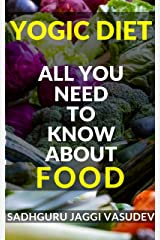 Yogic Diet: All You Need To Know About Food Kindle Edition