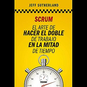 Scrum: El arte de hacer el doble de trabajo en la mitad de tiempo (