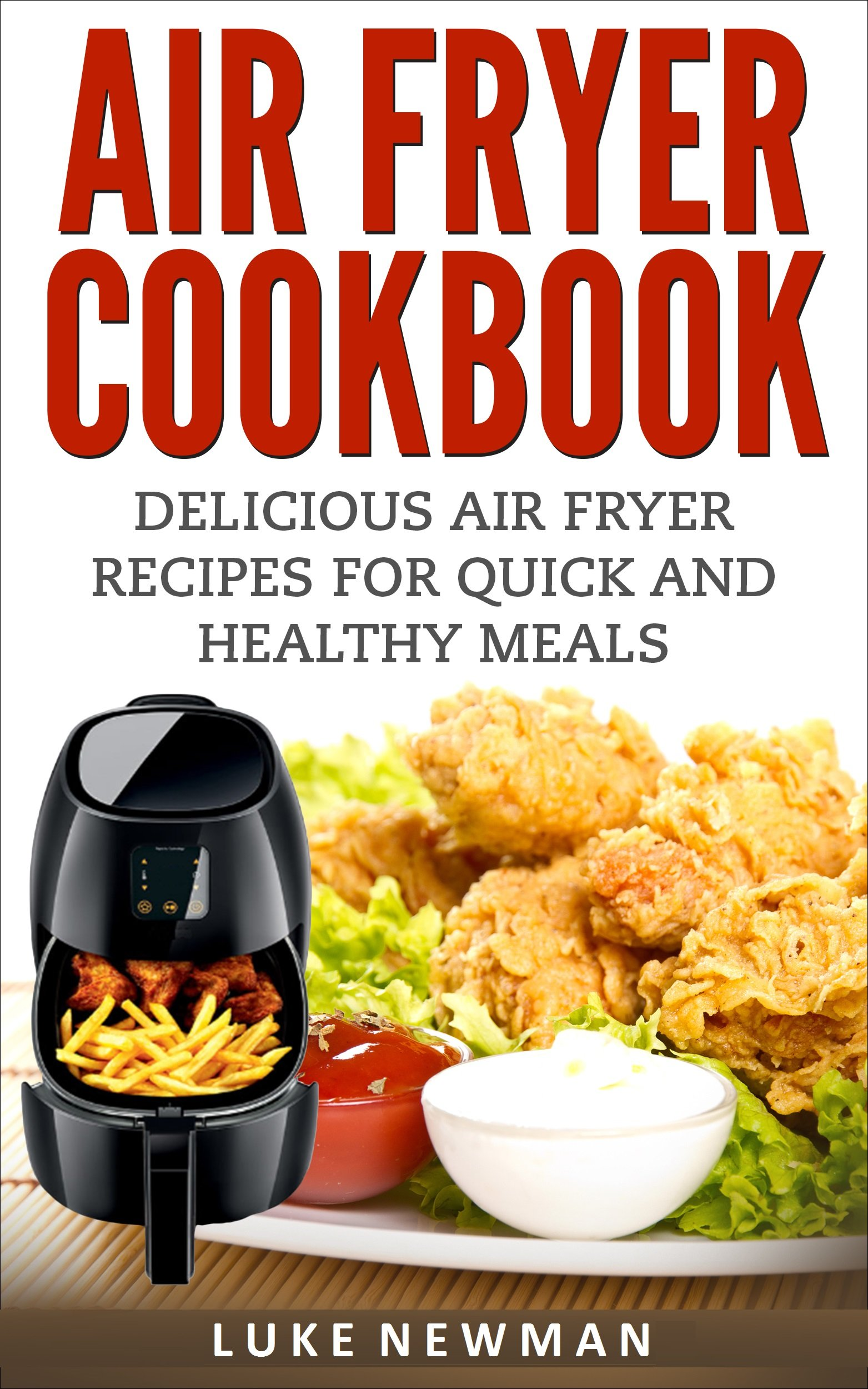Air Fryer Cookbook  Delicious Air Fryer Recipes For Quick And Healthy Meals  English Edition