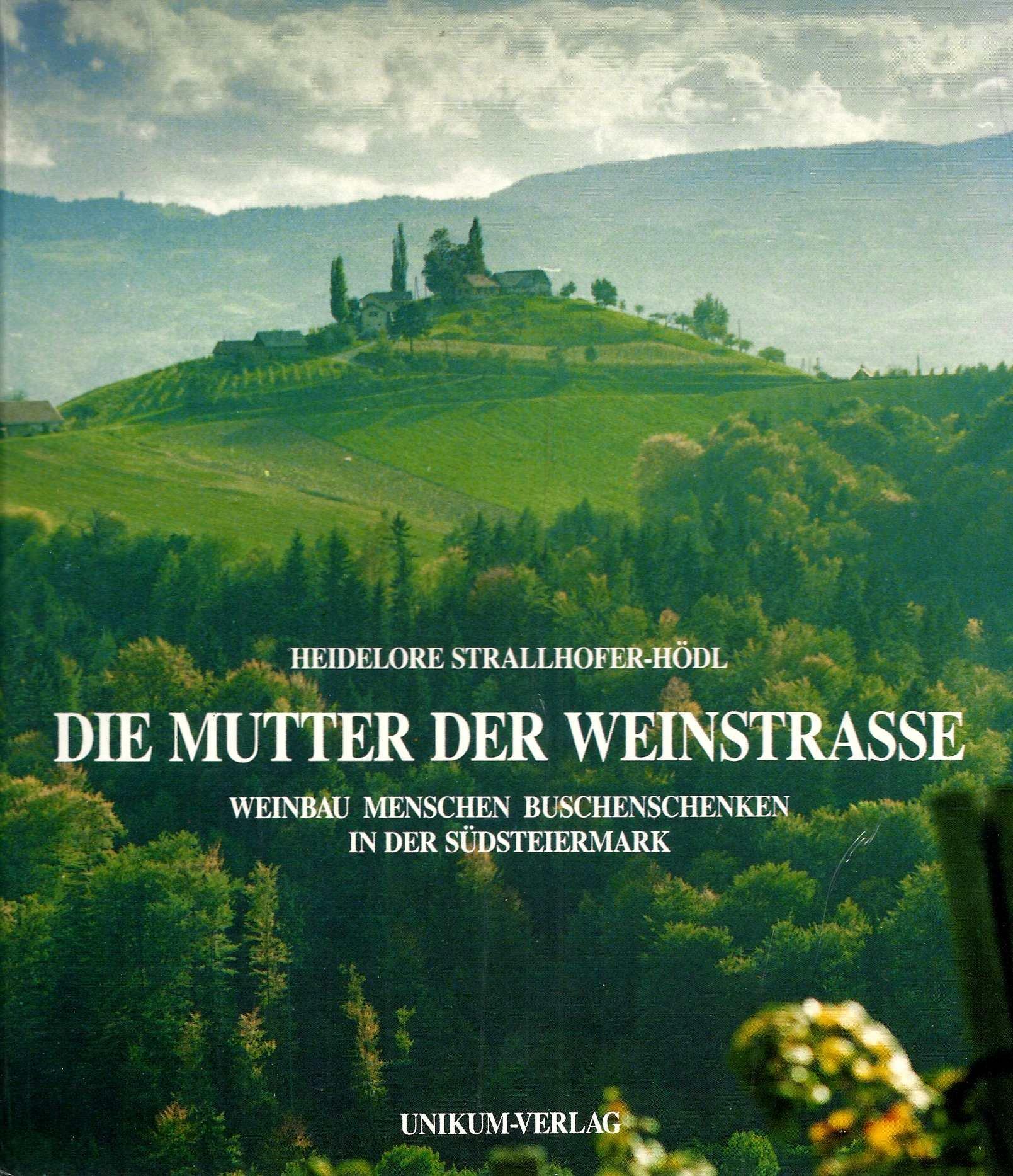 Die Mutter der Weinstrasse. Weinbau, Menschen, Buschenschenken in der Südsteiermark