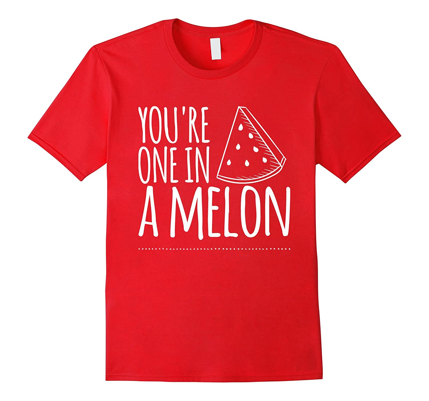 You're One In A Melon Funny T-Shirt-TH