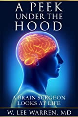 A Peek Under the Hood: A Brain Surgeon Looks at Life Kindle Edition