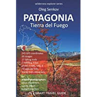 PATAGONIA, Tierra del Fuego: Smart Travel Guide for Nature Lovers, Hikers, Trekkers, Photographers