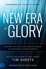 The New Era of Glory: Stepping into God's Accelerated Season of Outpouring and Breakthrough Kindle Edition