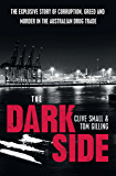 The Dark Side: The explosive story of corruption, greed and murder in the Australian drug trade: Gangsters, drugs and corruption