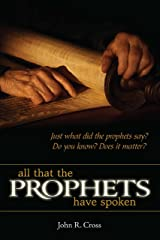 All that the Prophets have Spoken: Just what did the prophets say? Do you know? Does it matter? Kindle Edition