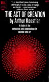 The Act of Creation, a Study of the Conscious and Unconscious in Science and Art