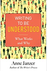 Writing to Be Understood: What Works and Why Kindle Edition