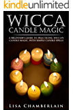 Wicca Candle Magic: A Beginner's Guide to Practicing Wiccan Candle Magic, with Simple Candle Spells (Wicca Books Book 3) (English Edition)