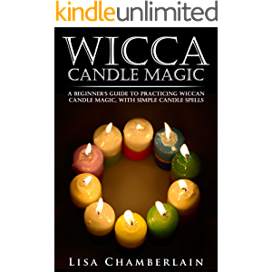 Wicca Candle Magic: A Beginner's Guide to Practicing Wiccan Candle Magic, with Simple Candle Spells (Wicca for Beginners…