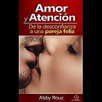 AMOR Y ATENCIÓN: DE LA DESCONFIANZA A UNA PAREJA FELIZ (Spanish Edition)