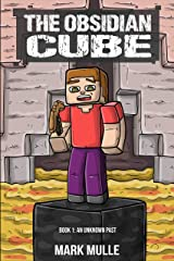 The Obsidian Cube (Book 1): An Unknown Past (An Unofficial Minecraft Book) Kindle Edition