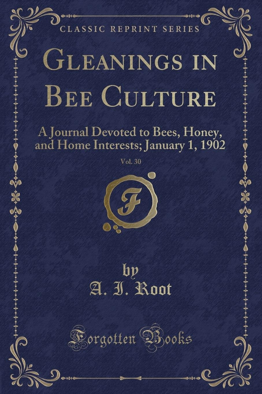 Gleanings in Bee Culture, Vol. 30: A Journal Devoted to Bees, Honey, and Home Interests; January 1, 1902 (Classic Reprint) pdf epub