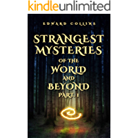 Strangest Mysteries of the World and Beyond (Part. 1): Ancient Mysteries, UFO's, Unsolved Crimes, Monsters, Hauntings…