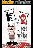 El lobo de los cuentos: Cuentos infantiles para niños de 3 a 6 años (Spanish Edition)