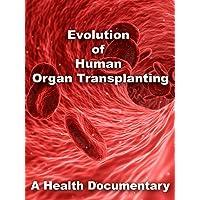 Evolution of Human Organ Transplanting A Health Documentary