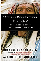 """""""All the Real Indians Died Off"""": And 20 Other Myths About Native Americans (Myths Made in America) Kindle Edition"""