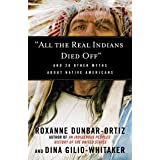 """""""All the Real Indians Died Off"""": And 20 Other Myths About Native Americans (Myths Made in America)"""
