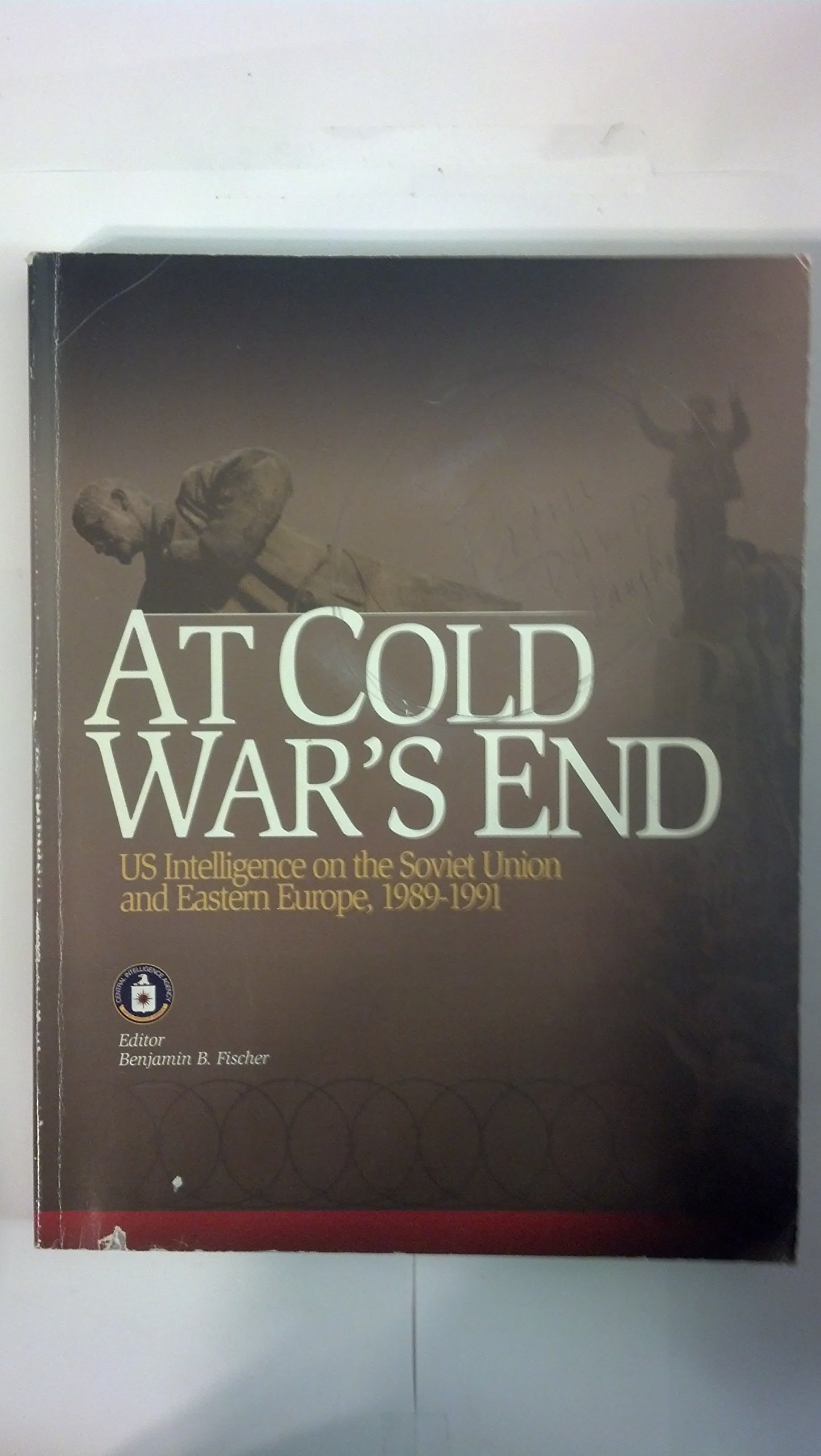 At Cold War's End: United States Intelligence on the Soviet Union and Eastern Europe, 1989-1991 pdf