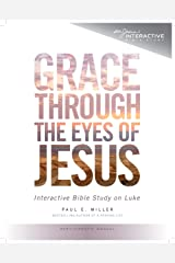 Grace Through the Eyes of Jesus: An Interactive Bible Study on Luke (Participant's Manual) Spiral-bound