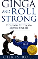 Ginga And Roll Strong: 10 Capoeira Exercises To