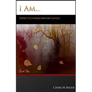 I Am... Subject To Change Without Notice (Book One)