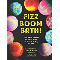 Fizz Boom Bath!:Learn to Make Your Own Bath Bombs, Body Scrubs, and More! (English Edition)