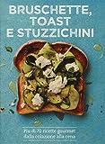 Bruschette, toast e stuzzichini. Ediz. illustrata