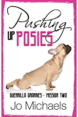 Pushing Up Posies (Guerrilla Grannies Book 2) Kindle Edition