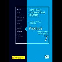 Producir: Una competencia cognitiva y social (Didáctica de las operaciones mentales nº 7)