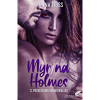 Myrina Holmes, tome 3 : Possessions immatérielles (French Edition)