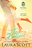 To Believe: A Sweet Small Town Irish Family Romance (The McNallys Book 5)
