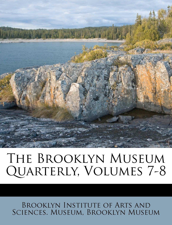 Read Online The Brooklyn Museum Quarterly, Volumes 7-8 pdf epub
