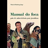 Manual do foca: guia de sobrevivência para jornalistas
