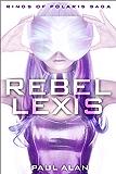 Rebel Lexis (Rings Of Polaris Book 1)