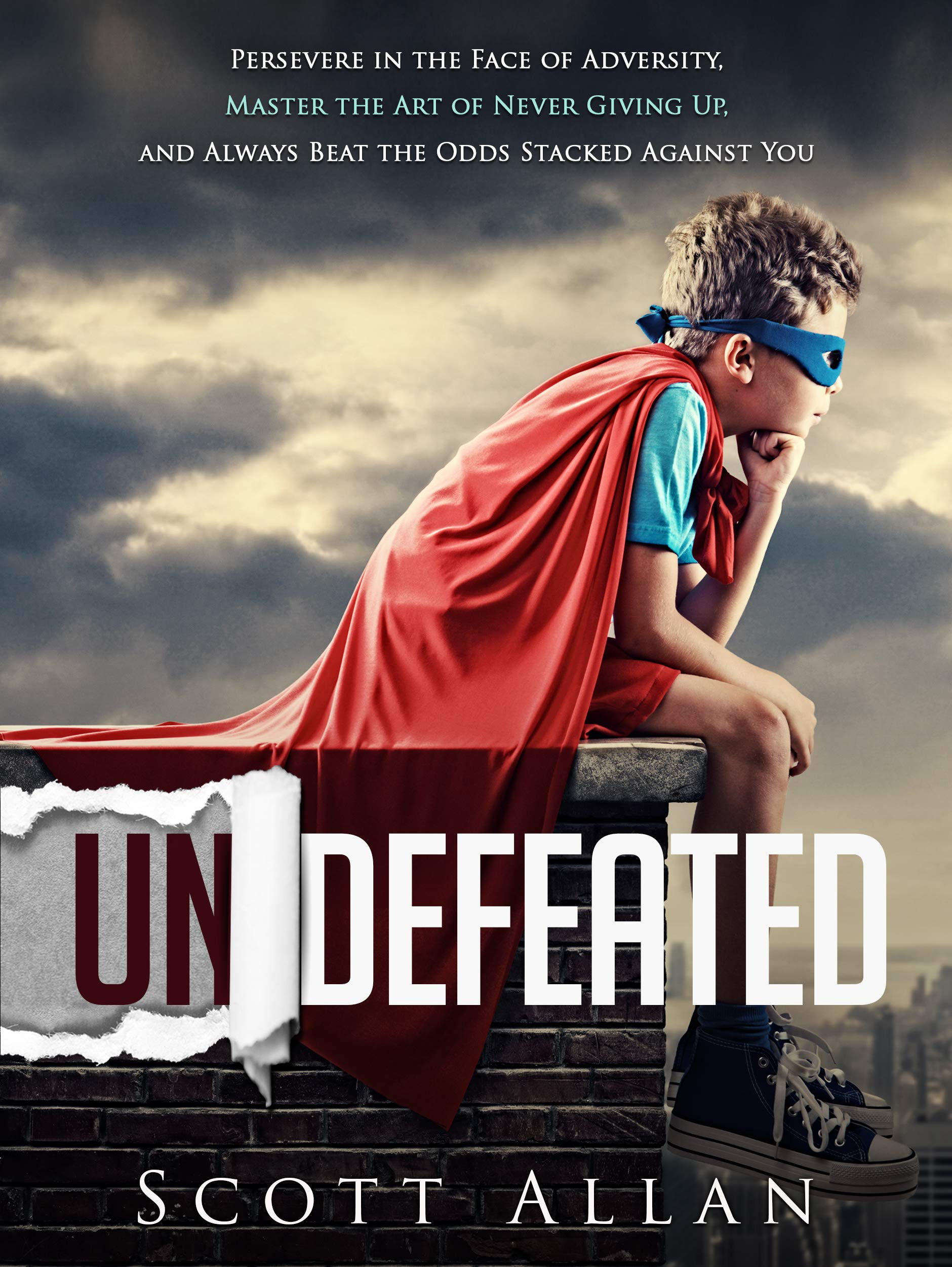 Undefeated: Persevere in the Face of Adversity Master the Art of Never Giving Up and Always Beat the Odds Stacked Against You (Break Your Fear Series Book 3) (English Edition)