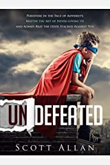 Undefeated: Persevere in the Face of Adversity, Master the Art of Never Giving Up, and Always Beat the Odds Stacked Against You (Break Your Fear Series Book 3) Kindle Edition