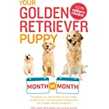 Your Golden Retriever Puppy Month by Month: Everything You Need to Know at Each Stage to Ensure Your Cute and Playful Puppy (