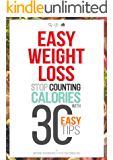 Easy Weight Loss: 30 Easy tips to Lose Weight without Food Restriction, Counting Calories or Exercise (English Edition)