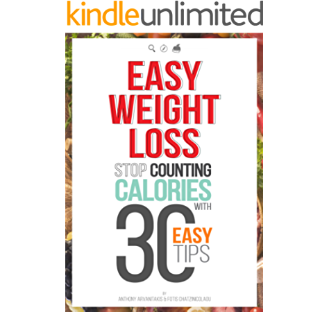 Easy Weight Loss 30 Easy Tips To Lose Weight Without Food Restriction Counting Calories Or Exercise Kindle Edition By Arvanitakis Anthony Chatzinicolaou Fotis Health Fitness Dieting Kindle Ebooks Amazon Com