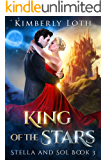King of the Stars (Stella and Sol Book 3)