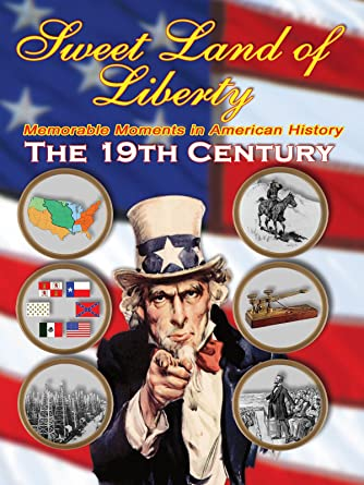 Amazon.com: History of America in the 19th Century - Sweet Land of ...