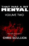 That Was A Bit Mental: Volume 2